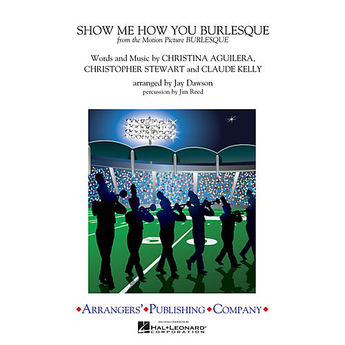 Arrangers Show Me How You Burlesque Marching Band Level 3 by Christina Aguilera Arranged by Jay Dawson