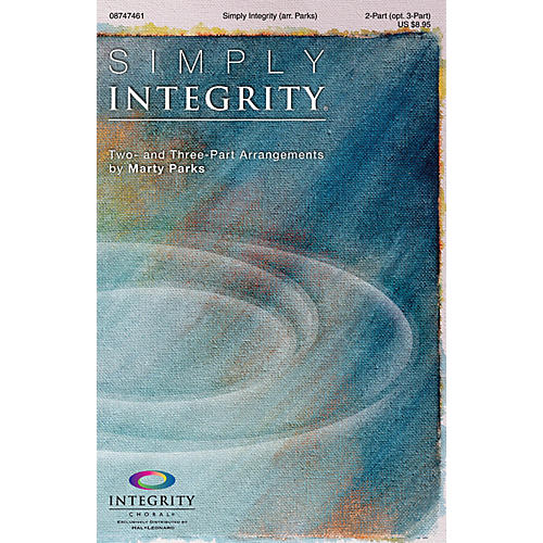 Integrity Choral Simply Integrity (Two- and Three-Part Arrangements) 2-Part (optional 3-Part) Arranged by Marty Parks