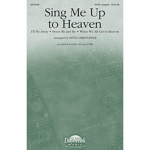 Daybreak Music Sing Me Up to Heaven SATB a cappella arranged by Keith Christopher