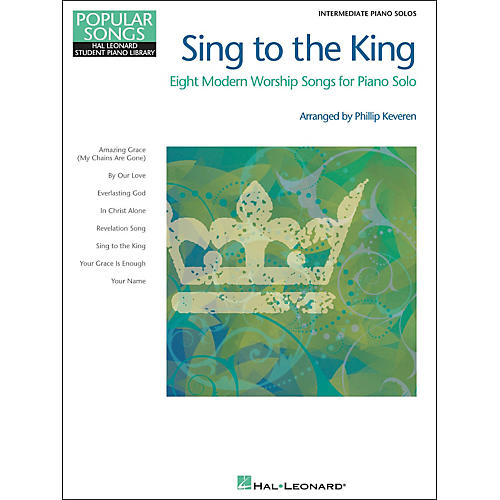 Hal Leonard Sing To The King - Popular Songs Series - Intermediate Piano Solo by Phillip Keveren