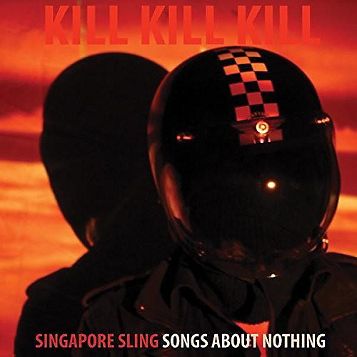 Alliance Singapore Sling - Kill Kill Kill (Songs About Nothing)