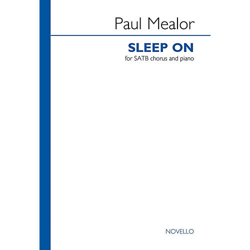Novello Sleep On (SATB Chorus and Piano) SATB with Piano Composed by Paul Mealor