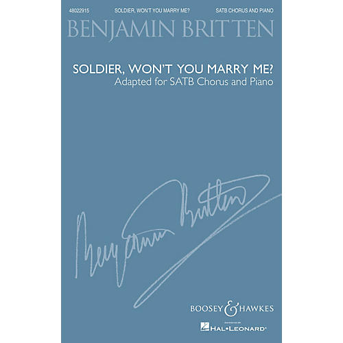 Boosey and Hawkes Soldier, Won't You Marry Me? (Adapted for SATB Chorus and Piano) SATB composed by Benjamin Britten