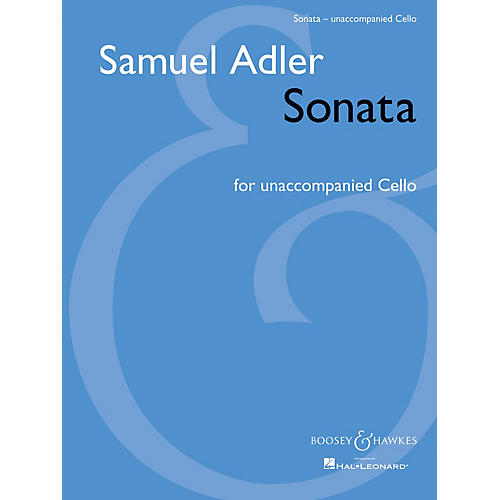 Boosey and Hawkes Sonata (for Unaccompanied Cello) Boosey & Hawkes Chamber Music Series Composed by Samuel Adler