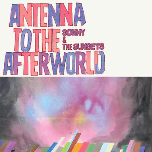 Alliance Sonny & the Sunsets - Antenna to the Afterworld