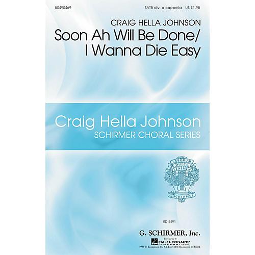 G. Schirmer Soon Ah Will Be Done/I Wanna Die Easy SATB DV A Cappella arranged by Craig Hella Johnson