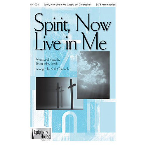 Epiphany House Publishing Spirit, Now Live in Me SATB arranged by Keith Christopher