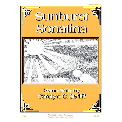 Willis Music Sunburst Sonatina (Later Elem Level) Willis Series by Carolyn C. Setliff