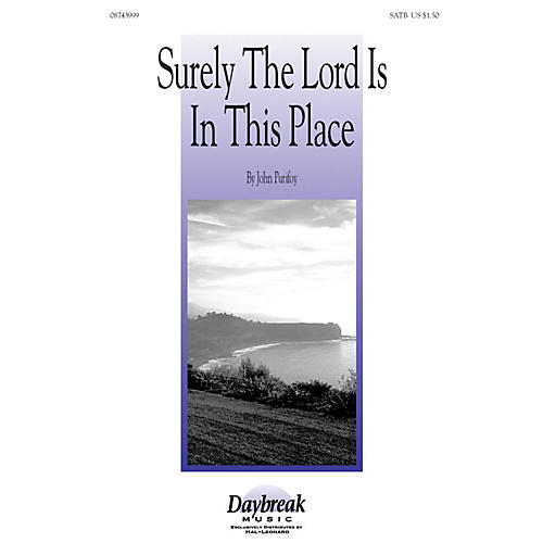 Daybreak Music Surely the Lord Is in This Place SATB composed by John Purifoy
