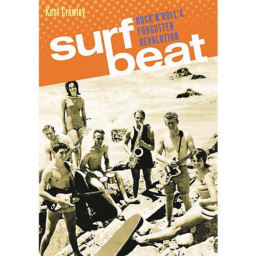 Backbeat Books Surf Beat: Rock And Roll's Forgotten Revolution