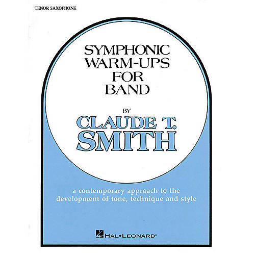 Hal Leonard Symphonic Warm-Ups for Band (Bb Tenor Sax) Concert Band Level 2-3 Composed by Claude T. Smith