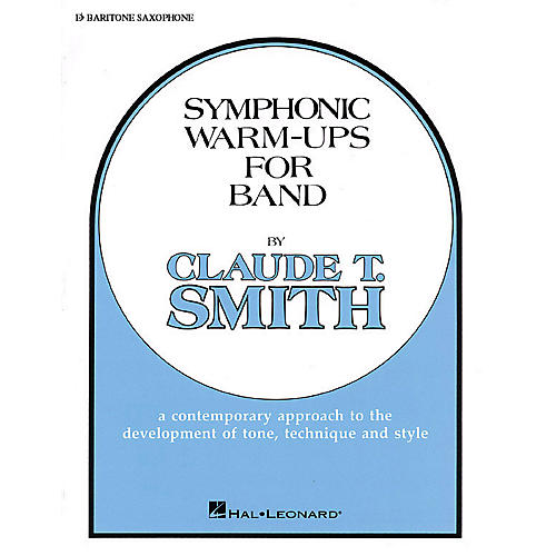 Hal Leonard Symphonic Warm-Ups for Band (Eb Baritone Sax) Concert Band Level 2-3 Composed by Claude T. Smith