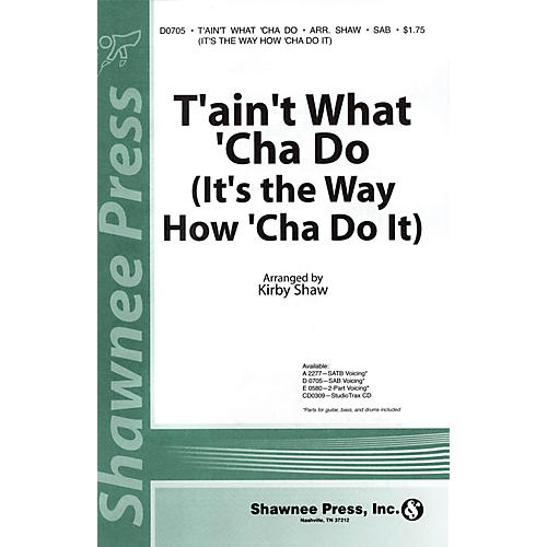 Shawnee Press T'ain't What 'Cha Do (It's the Way How 'Cha Do It) SATB Arranged by Kirby Shaw
