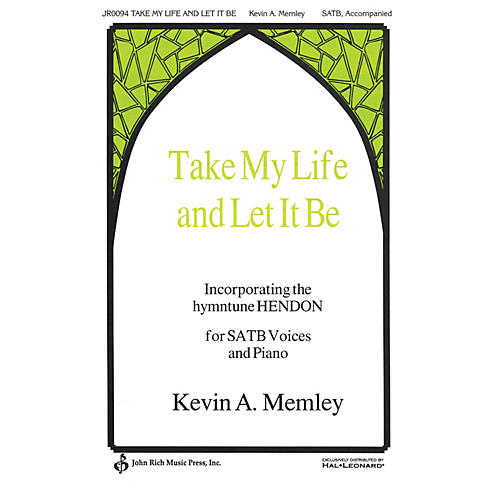 John Rich Music Press Take My Life and Let It Be SATB composed by Kevin A. Memley