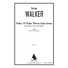 Lauren Keiser Music Publishing Take, O Take Those Lips Away (from Three Lyrics for Chorus) SATB Composed by George Walker