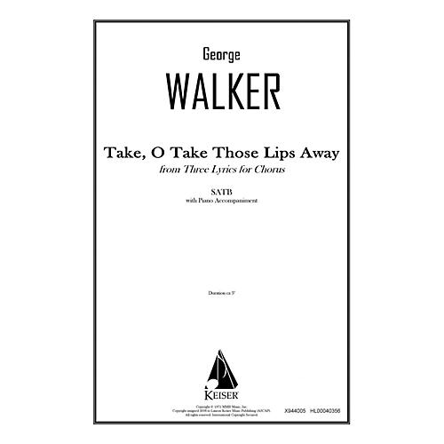 Lauren Keiser Music Publishing Take, O Take Those Lips Away (from Three Lyrics for Chorus) SATB Composed by George Walker