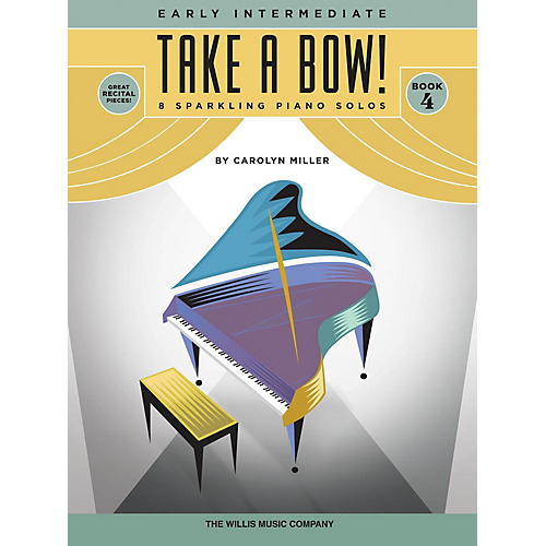 Willis Music Take a Bow! Book 4 Willis Series Book by Carolyn Miller (Level Early Inter)