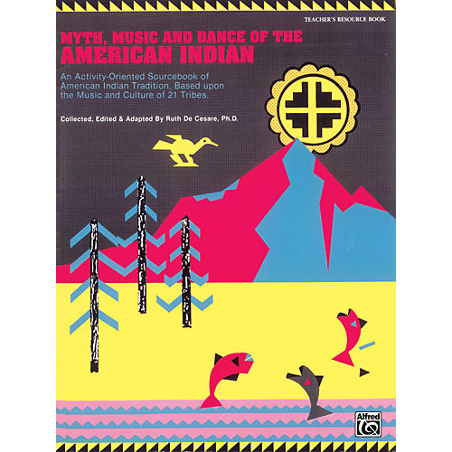 Alfred Teachers Handbook Myth, Music, and Dance of the American Indian Book
