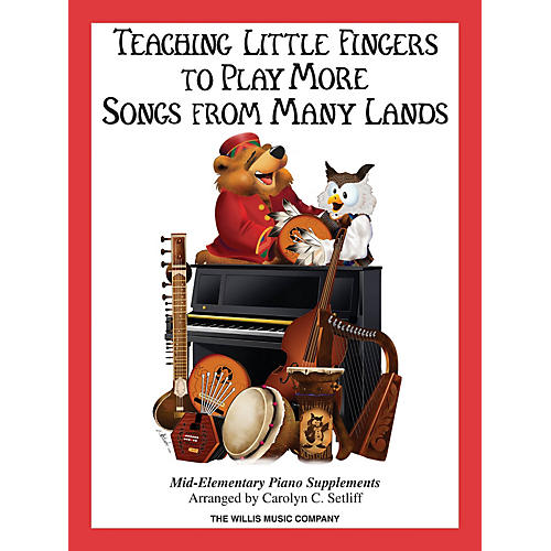 Willis Music Teaching Little Fingers to Play More Songs from Many Lands (Mid-Elem Level) Willis Series Book