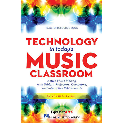 Hal Leonard Technology in Today's Music Classroom RESOURCE BK Composed by Manju Durairaj