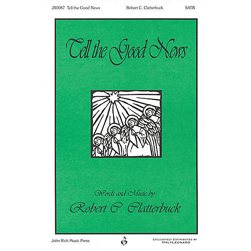 John Rich Music Press Tell the Good News SATB composed by Robert Clatterbuck