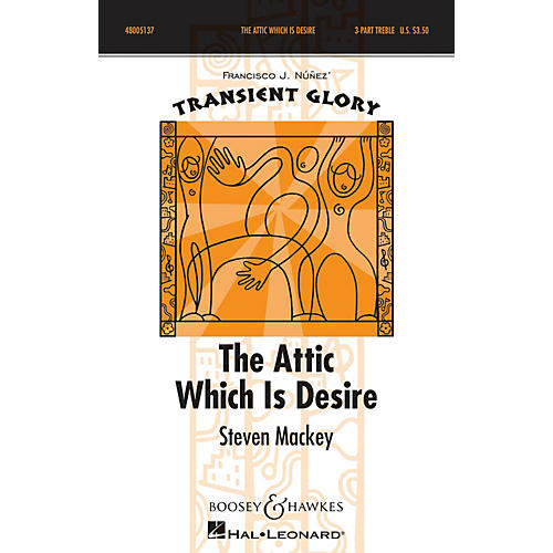 Boosey and Hawkes The Attic Which is Desire (Transient Glory Series) SSA DIVISI composed by Steven Mackey