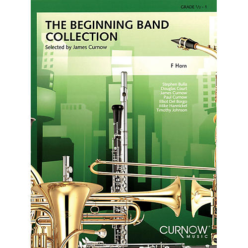 Curnow Music The Beginning Band Collection (Grade 0.5) (F Horn) Concert Band Level .5 to 1 Arranged by James Curnow
