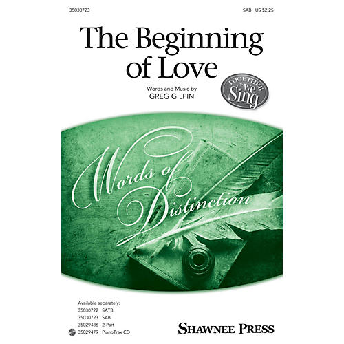 Shawnee Press The Beginning of Love SAB composed by Greg Gilpin