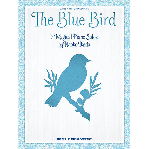 Willis Music The Blue Bird (7 Magical Piano Solos) by Naoko Ikeda for Early Intermediate Level Piano