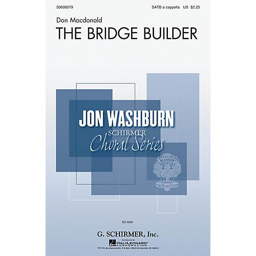 G. Schirmer The Bridge Builder (Jon Washburn Choral Series) SATB a cappella composed by Don Macdonald