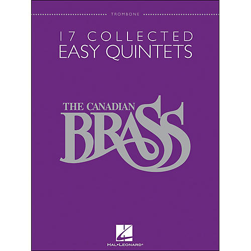 Hal Leonard The Canadian Brass: 17 Collected Easy Quintets Songbook - Trombone