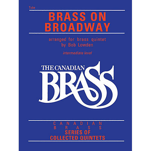 Canadian Brass The Canadian Brass: Brass On Broadway (Tuba (B.C.)) Brass Ensemble Series Composed by Various
