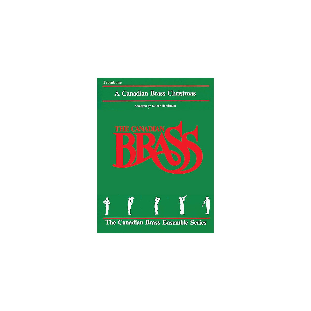Canadian Brass The Canadian Brass Christmas (Trombone) Brass Ensemble Series Composed by Various