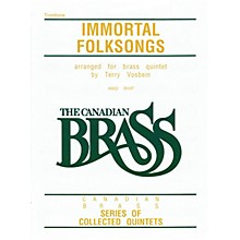 Canadian Brass The Canadian Brass: Immortal Folksongs (Trombone) Brass Ensemble Series Composed by Various