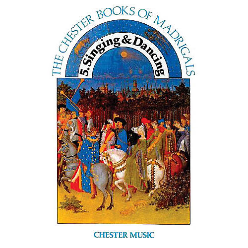 Chester Music The Chester Book of Madrigals - Volume 5 (Singing and Dancing) SATB