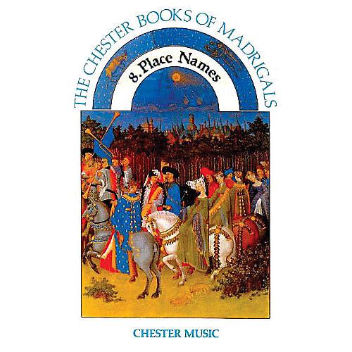Chester Music The Chester Book of Madrigals, Volume 8 (Place Names) SATB Edited by Anthony G. Petti