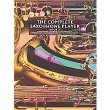 Music Sales The Complete Saxophone Player - Book 3 Music Sales America Series Written by Raphael Ravenscroft