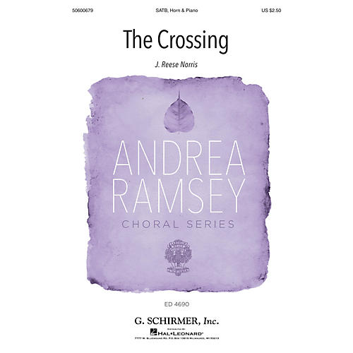 G. Schirmer The Crossing (Andrea Ramsey Choral Series) SATB/FRENCH HORN composed by J. Reese Norris