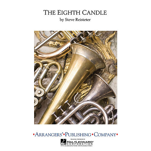 Arrangers The Eighth Candle Concert Band Level 4 Arranged by Steve Reisteter