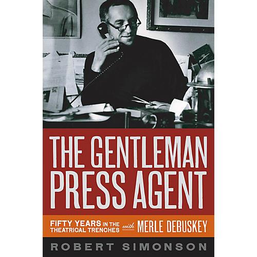 Applause Books The Gentleman Press Agent Applause Books Series Hardcover Written by Robert Simonson