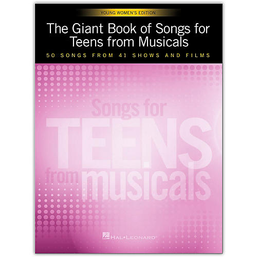 Hal Leonard The Giant Book of Songs for Teens from Musicals - Young Women's Edition  50 Songs from 41 Shows and Films