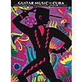 Music Sales The Guitar Music of Cuba Music Sales America Series thumbnail