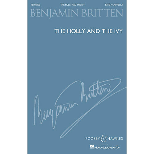 Boosey and Hawkes The Holly and the Ivy (SATB a cappella) SATB a cappella arranged by Benjamin Britten