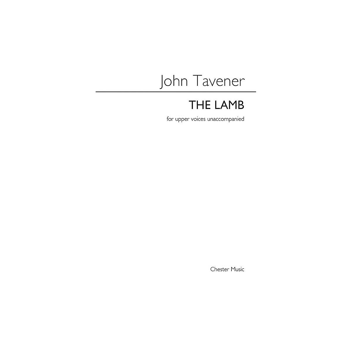 Chester Music The Lamb (SSAA a cappella) SSAA Composed by John Tavener Arranged by Barry Rose