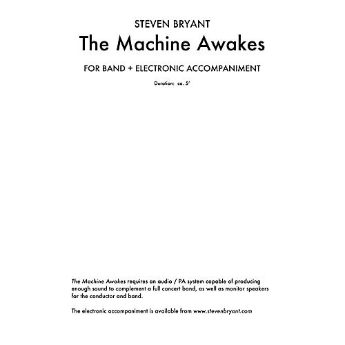 Steven Bryant PU The Machine Awakes (for Band Plus Electronics) Concert Band Level 3 Composed by Steven Bryant
