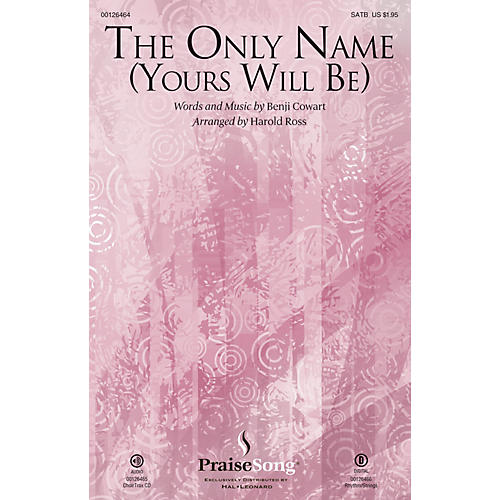 PraiseSong The Only Name (Yours Will Be) SATB by Big Daddy Weave arranged by Harold Ross