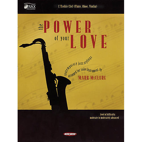 Word Music The Power of Your Love (C Treble Clef (Flute, Oboe, Violin)) Book Series