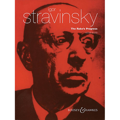Boosey and Hawkes The Rake's Progress (Opera in Three Acts) Boosey & Hawkes Scores/Books Series Composed by Igor Stravinsky