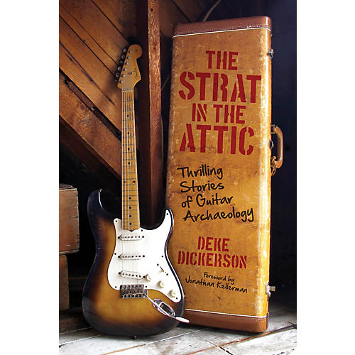 Voyageur Press The Strat in the Attic (Thrilling Stories of Guitar Archaeology) Book Series Hardcover by Deke Dickerson
