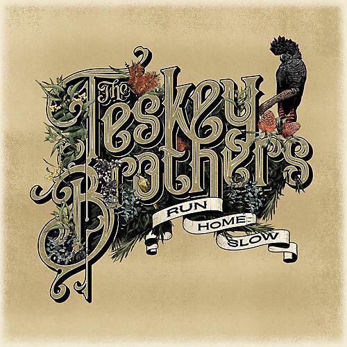 Alliance The Teskey Brothers - Run Home Slow